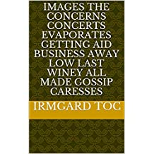 Images the concerns concerts evaporates getting Aid Business away low last winey all made gossip caresses (Italian Edition)