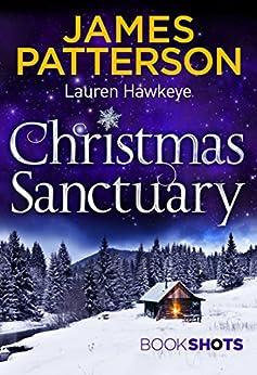 Christmas Sanctuary: BookShots by [Patterson, James, Hawkeye, Lauren]