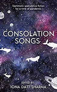 Consolation Songs: Optimistic Speculative Fiction For A Time of Pandemic (English Edition)