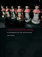 Love in Modern Japan: Its Estrangement from Self, Sex and Society (Anthropology of Asia)