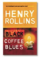 Black Coffee Blues by Henry Rollins(2005-03-24)