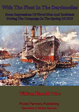 【クリックで詳細表示】<title>Amazon.co.jp: With The Fleet In The Dardanelles, Some Impressions Of Naval Men And Incidents During The Campaign In The Spring Of 1915 (English Edition) 電子書籍: William Harold. D. Price, Fraser K.C.M.G. Fraser K.C.M.G.: Kindleストア</title>