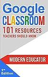 Google Classroom: 101 Resources Teachers Should Know (Modern Educator - Google Classroom) (English Edition)