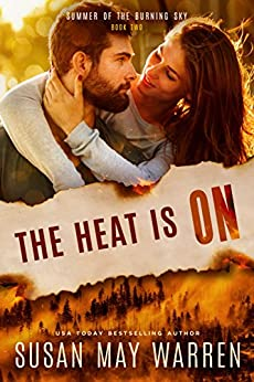 The Heat is On: Christian romantic suspense (Summer of the Burning Sky Book 2) by [Warren, Susan May]