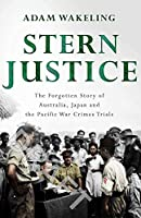 Stern Justice: The Forgotten Story of Australia, Japan and the Pacific War Crimes Trials