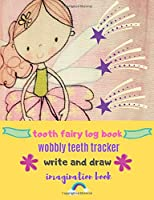 Tooth Fairy Log Book ~ Wobbly Teeth Tracker: Write And Draw Imagination Book
