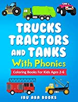 Trucks Tractors  And Tanks With Phonics: Coloring Book For Kids AGES 2 TO 6 - Trucks coloring book for kids & toddlers - fun activity books for preschooler - coloring book for Boys, Girls, Fun, book for kids ages 2-4 4-6 4-8 - 50 Pages of White Bond Paper