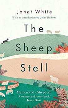 The Sheep Stell: Memoirs of a Shepherd by [White, Janet]
