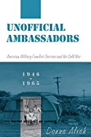 Unofficial Ambassadors: American Military Families Overseas and the Cold War, 1946-1965