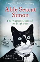 Able Seacat Simon: The Wartime Hero of the High Seas