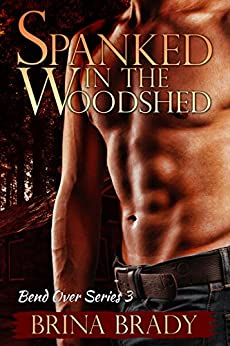 Spanked In The Woodshed (Bend Over Series Book 3) by [Brady, Brina]