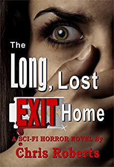 Alien Invasion Sci-Fi Horror Thriller with Forbidden Love (Dark Fantasy Adult Horror): The Long, Lost Exit Home by [Roberts, Chris]