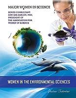 Women in the Environmental Sciences (Major Women in Science)