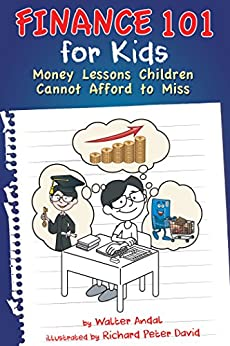 Finance 101 for Kids: Money Lessons Children Cannot Afford to Miss by [Andal, Walter]