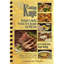 Cooking with Kaye Methods to Meals: Protein First Recipes You Will Love