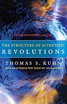 The Structure of Scientific Revolutions: 50th Anniversary Edition by [Kuhn, Thomas S.]