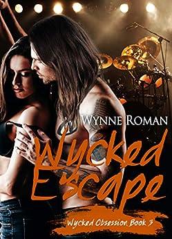 Wycked Escape (Wycked Obsession Book 3) by [Roman, Wynne]