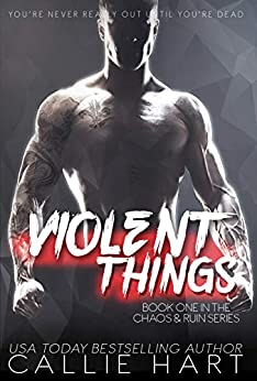 Violent Things (Chaos & Ruin Book 1) by [Hart, Callie]