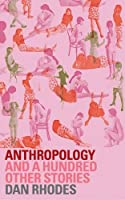 Anthropology: And a Hundred Other Stories
