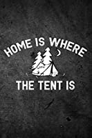 Home Is Where the Tent Is: Funny Camping Journal: Blank Lined Notebook for Campers to Write Notes & Writing