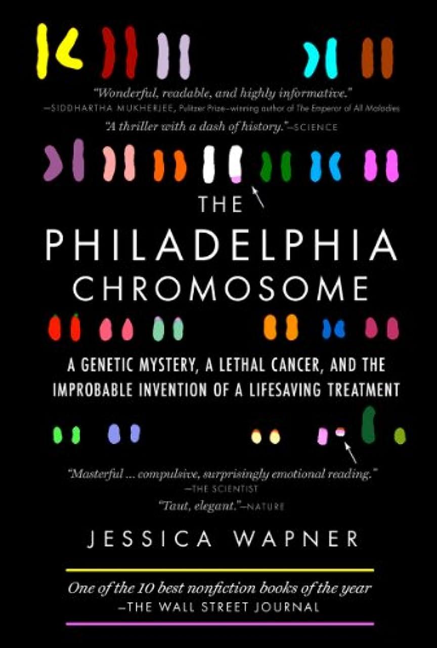 展開する夏飢えたThe Philadelphia Chromosome: A Genetic Mystery, a Lethal Cancer, and the Improbable Invention of a Lifesaving Treatment (English Edition)