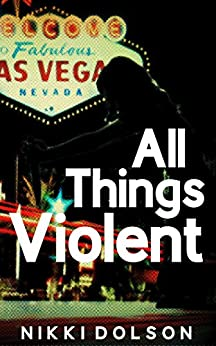 All Things Violent by [Dolson, Nikki]