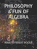 PHILOSOPHY & FUN OF ALGEBRA