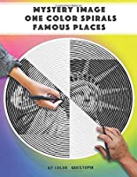 Mystery Image One Color Spirals Famous Places: One Color Adult Coloring Book For Relaxation and Stress Relief (Fun One Color Mystery Image Puzzles)