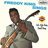 Freddy King Sings + Let's Hide Away And Dance Away + 3