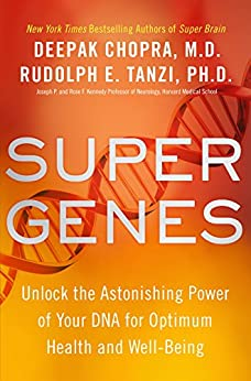 Super Genes: Unlock the Astonishing Power of Your DNA for Optimum Health and Well-Being by [Chopra, Deepak, Tanzi, Rudolph E.]