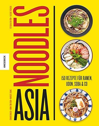 Asia Noodles: 150 Rezepte fuer...