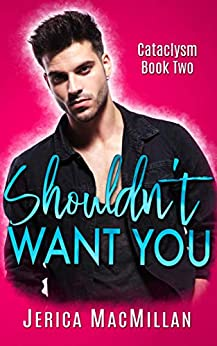 Shouldn't Want You (Cataclysm Book 2) by [MacMillan, Jerica]
