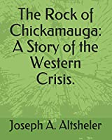 The Rock of Chickamauga: A Story of the Western Crisis.