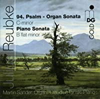 Reubke: 94th Psalm Organ Sonata C minor / Piano Sonata B minor by Martin Sander (organ) (2008-07-22)