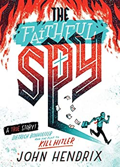 The Faithful Spy: Dietrich Bonhoeffer and the Plot to Kill Hitler by [Hendrix, John]