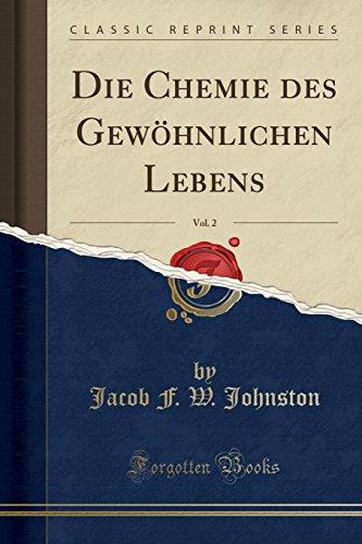 Die Chemie Des Gewohnlichen Lebens, Vol. 2 (Classic Reprint)