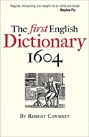 The First English Dictionary 1604: Robert Cawdrey's A Table Alphabeticall by Robert Cawdrey(2015-12-15)