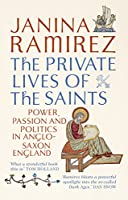 The Private Lives of the Saints: Power, Passion, and Politics in Anglo-Saxon England