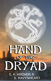 Hand of the Dryad (Knights of the Red Branch Book 2) by [Archer,S. A., Ravynheart,S.]