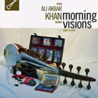 Morning Visions by Ustad Ali Akbar Khan (1994-05-03)