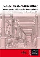 Penser, Classer, Administrer: Pour une histoire croisée des collections scientifiques (Archives)