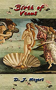 Birth of Venus (The Renaissance Series Book 2) by [Meyers, D J]