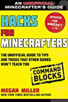 Hacks for Minecrafters: Command Blocks: The Unofficial Guide to Tips and Tricks That Other Guides Won't Teach You (Unofficial Minecrafters Guides)