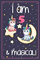 "I'm 5 and Magical: Cute Unicorn Birthday Journal on a Navy Background Birthday Gift for a 5 Year Old Girl (6x9"" 100 Wide Lined & Blank Pages Notebook with more Artwork Inside)"