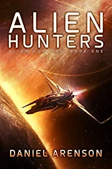 Alien Hunters (Alien Hunters Book 1): A Free Space Opera Novel by [Arenson, Daniel]
