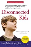 Disconnected Kids: The Groundbreaking Brain Balance Program for Children with Autism, ADHD, Dyslexia, and Other Neurological Disorders (The Disconnected Kids Series)