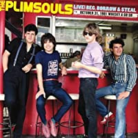 Live! Beg Borrow & Steal: October 31, 1981 Whiskey A Go Go by Plimsouls (2010-02-23)
