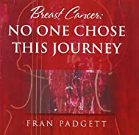 Breast Cancer: No One Chose This Journey, A Tribute (Gift of Time Breast Cancer)