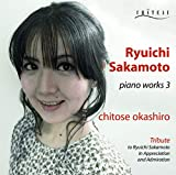 坂本龍一 ピアノワークス3 / 岡城千歳 (Ryuichi Sakamoto wiano Works 3 / Chitose Okashiro) [CD] [日本語帯・解説付]