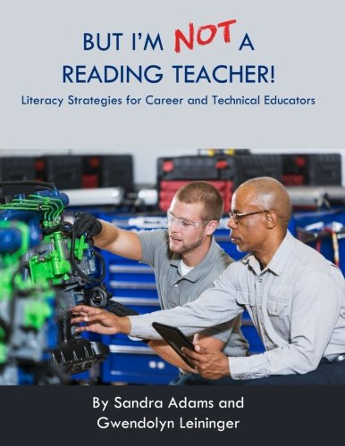 Download But I'm Not a Reading Teacher!: Literacy Strategies for Career and Technical Educators 1542869889